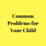 Common Problems for Your Child